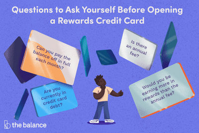 questions to ask yourself before opening a rewards credit card: can you pay the balance off in full each month? are you currently in credit card debt? is there an annual fee? would you be earning more in rewards than the annual fee?
