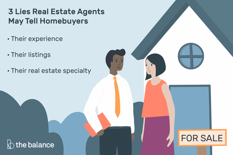 3 Lies Real Estate Agents May Tell Homebuyers. Their experience, their listings, their real estate specialty.